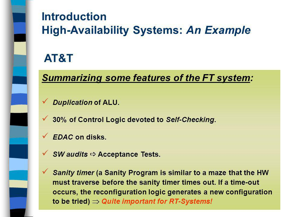 Introduction High-Availability Systems: An Example AT&T Summarizing some features of the FT system: Duplication of ALU.