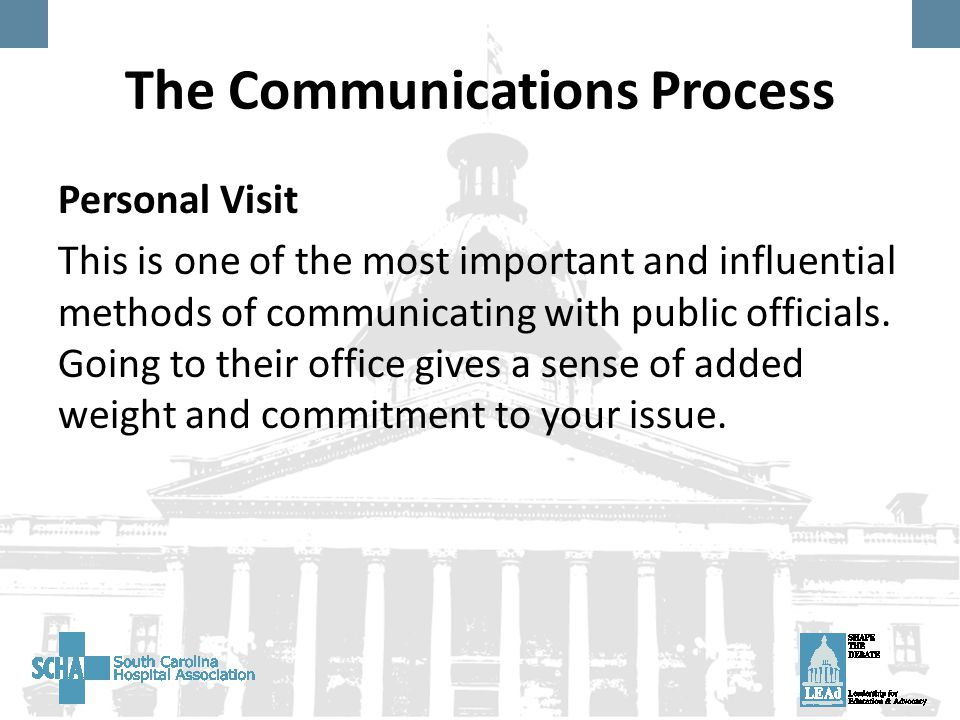 The Communications Process Personal Visit This is one of the most important and influential methods of communicating with public officials.
