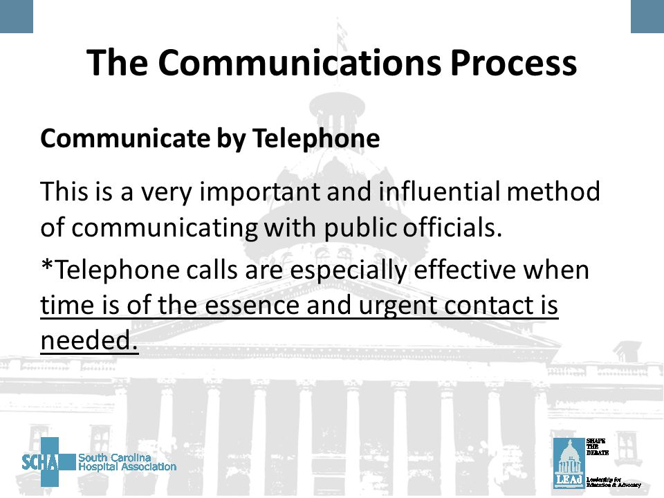 The Communications Process Communicate by Telephone This is a very important and influential method of communicating with public officials.