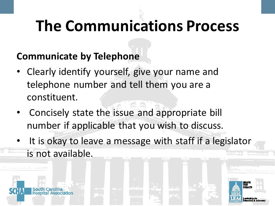 The Communications Process Communicate by Telephone Clearly identify yourself, give your name and telephone number and tell them you are a constituent