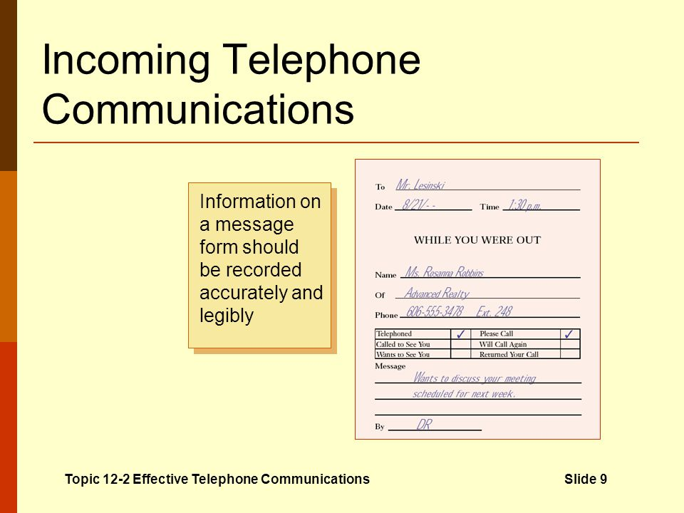 Incoming Telephone Communications Proper telephone techniques Answer promptly Identify yourself Assist the caller Conclude the call Effective telephon