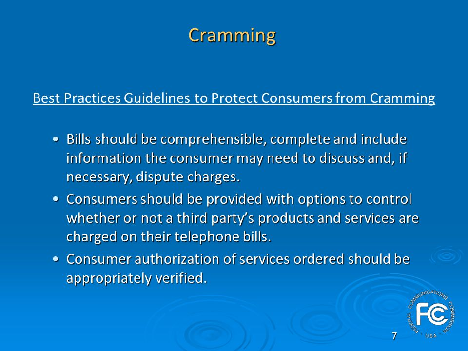 8 Cramming Best Practices Guidelines to Protect Consumers from Cramming (contd) Local exchange carriers (LECs) should screen products, services, and third party service providers prior to approval for inclusion on the telephone bill.Local exchange carriers (LECs) should screen products, services, and third party service providers prior to approval for inclusion on the telephone bill.