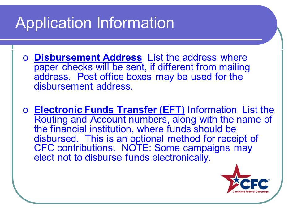 Application Information oDisbursement Address List the address where paper checks will be sent, if different from mailing address. Post office boxes m