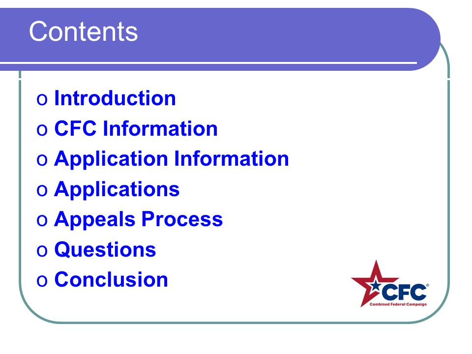 oIntroduction oCFC Information oApplication Information oApplications oAppeals Process oQuestions oConclusion Contents