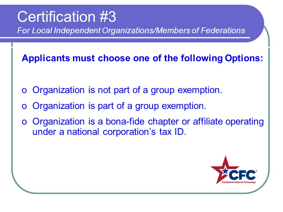 Certification #3 For Local Independent Organizations/Members of Federations Applicants must choose one of the following Options: oOrganization is not