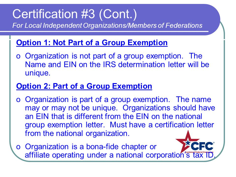 Certification #3 (Cont.) For Local Independent Organizations/Members of Federations Option 1: Not Part of a Group Exemption oOrganization is not part