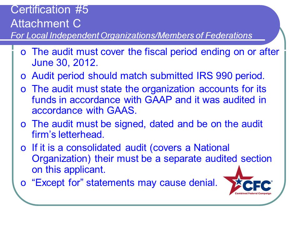 Certification #5 Attachment C For Local Independent Organizations/Members of Federations oThe audit must cover the fiscal period ending on or after Ju