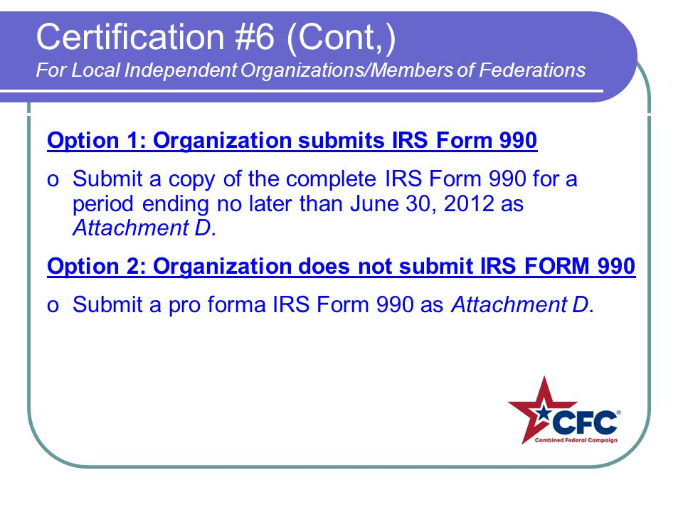 Certification #6 (Cont,) For Local Independent Organizations/Members of Federations Option 1: Organization submits IRS Form 990 oSubmit a copy of the