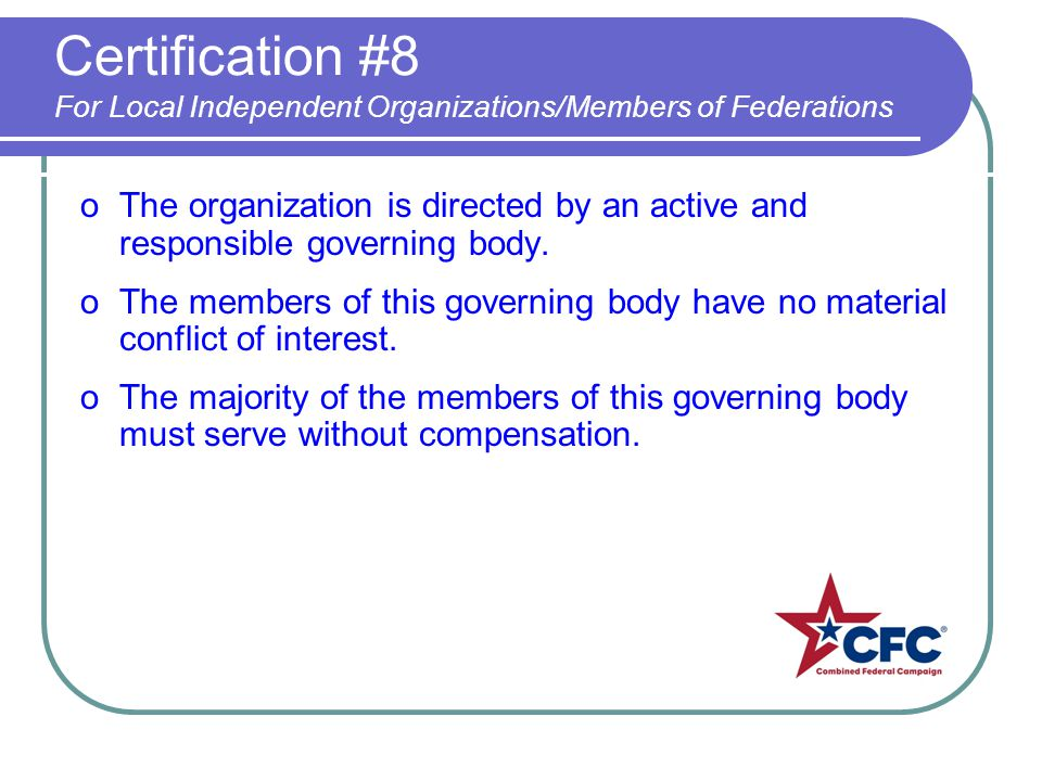 Certification #8 For Local Independent Organizations/Members of Federations oThe organization is directed by an active and responsible governing body.