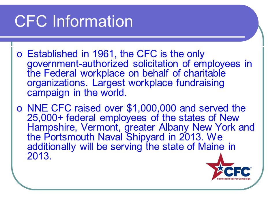 CFC Information oEstablished in 1961, the CFC is the only government-authorized solicitation of employees in the Federal workplace on behalf of charitable organizations.