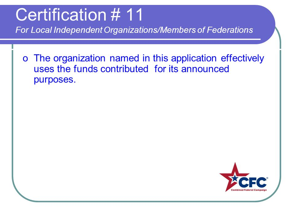 Certification # 11 For Local Independent Organizations/Members of Federations oThe organization named in this application effectively uses the funds c
