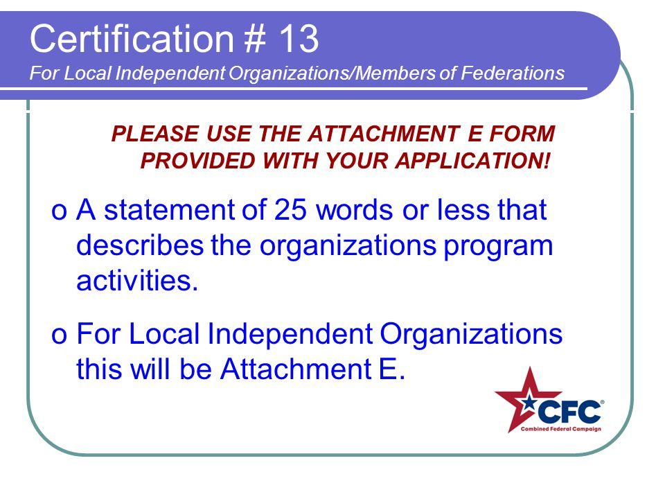 Certification # 13 For Local Independent Organizations/Members of Federations PLEASE USE THE ATTACHMENT E FORM PROVIDED WITH YOUR APPLICATION! oA stat