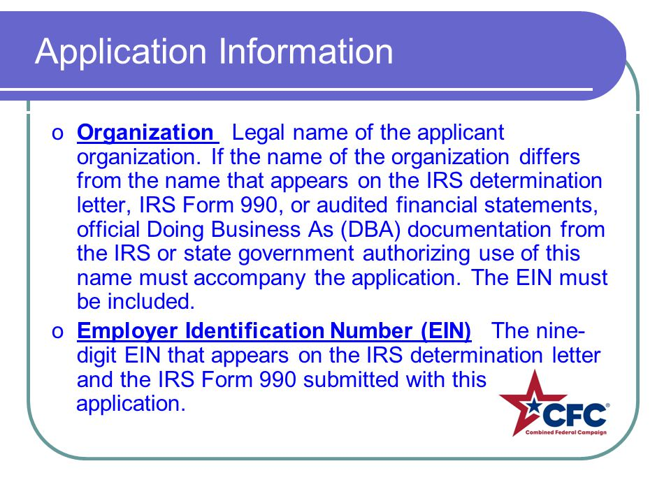 Application Information oOrganization Legal name of the applicant organization. If the name of the organization differs from the name that appears on