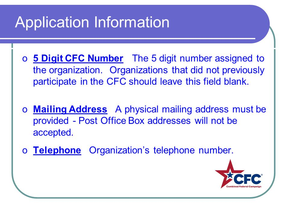 Application Information o5 Digit CFC Number The 5 digit number assigned to the organization.