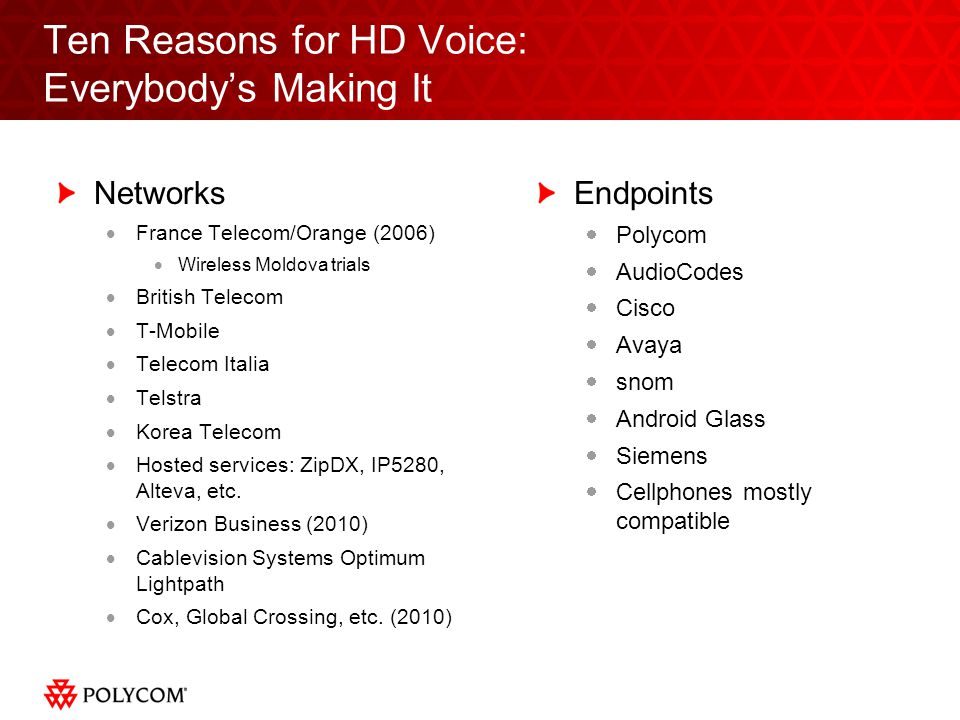 Ten Reasons for HD Voice: HD Is Too Expensive is so yesterday Do the cost-benefit analysis Incremental Benefits large and continued Incremental Cost L