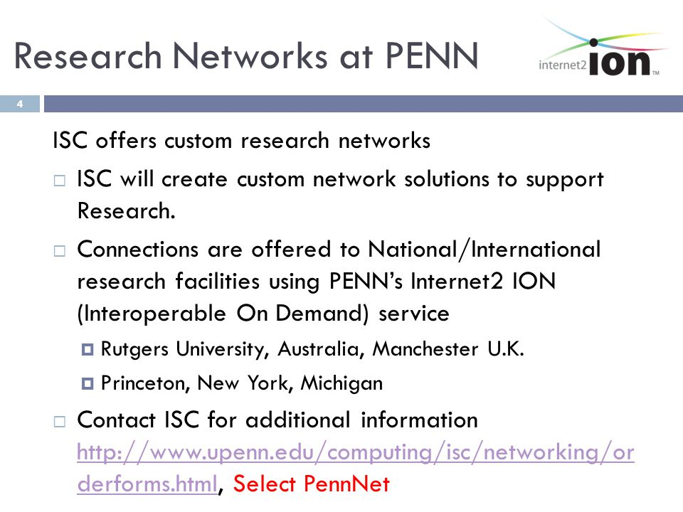Research Networks at PENN ISC offers custom research networks ISC will create custom network solutions to support Research. Connections are offered to