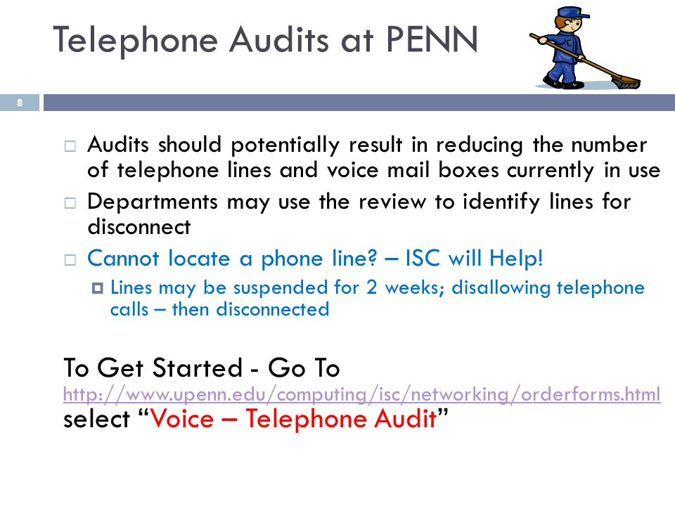 8 Audits should potentially result in reducing the number of telephone lines and voice mail boxes currently in use Departments may use the review to i