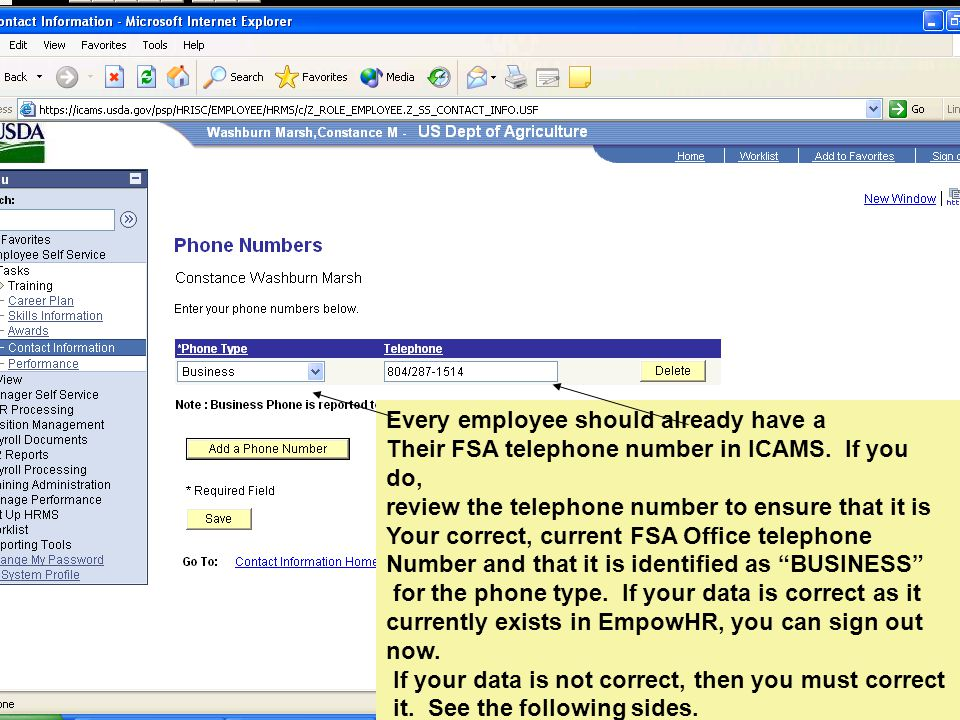 Every employee should already have a Their FSA telephone number in ICAMS. If you do, review the telephone number to ensure that it is Your correct, cu