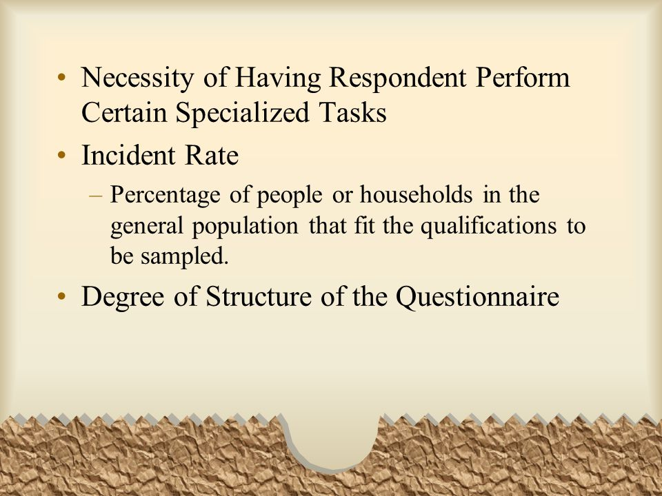 Necessity of Having Respondent Perform Certain Specialized Tasks Incident Rate –Percentage of people or households in the general population that fit the qualifications to be sampled.