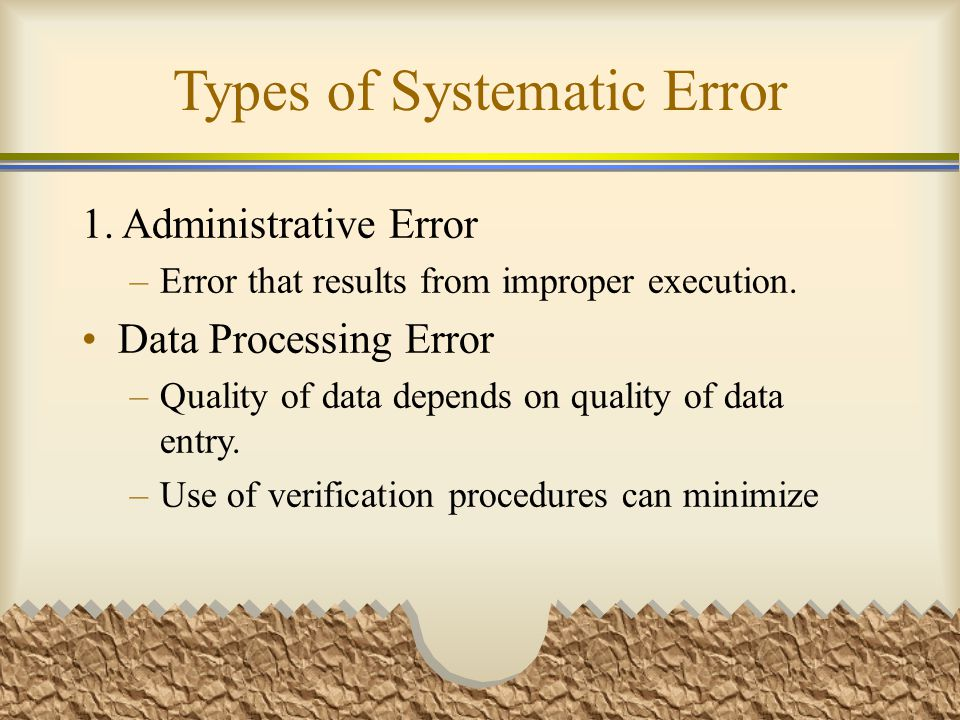 Types of Systematic Error 1. Administrative Error –Error that results from improper execution.