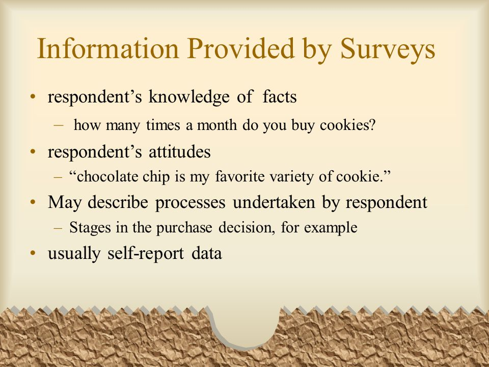 The type of information gathered depends on a surveys objectives.