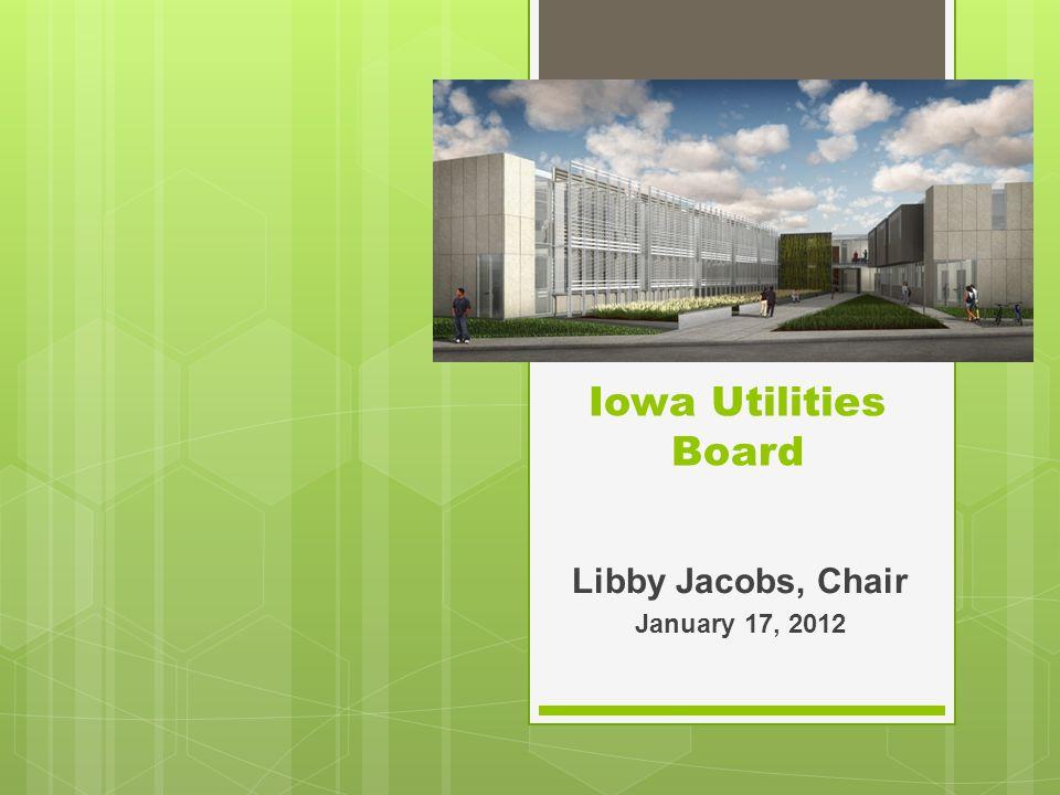 Iowa Utilities Board Libby Jacobs, Chair January 17, 2012