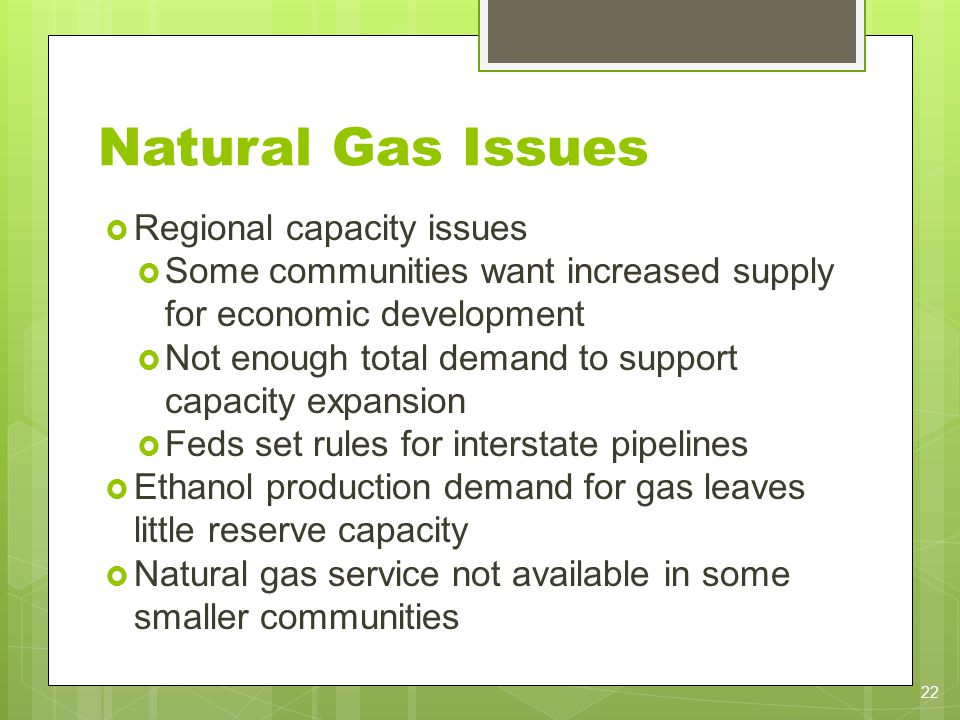 Natural Gas Issues Regional capacity issues Some communities want increased supply for economic development Not enough total demand to support capacit