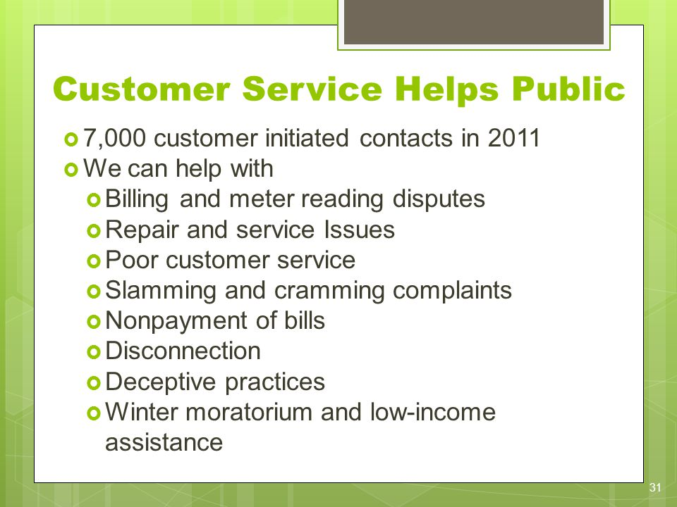 Customer Service Helps Public 7,000 customer initiated contacts in 2011 We can help with Billing and meter reading disputes Repair and service Issues