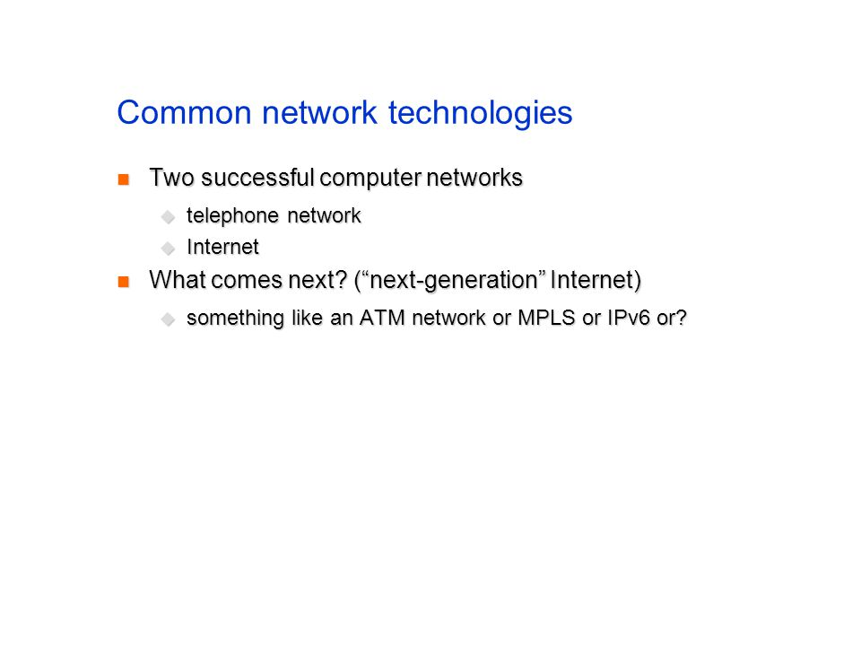 Common network technologies Two successful computer networks Two successful computer networks telephone network telephone network Internet Internet Wh