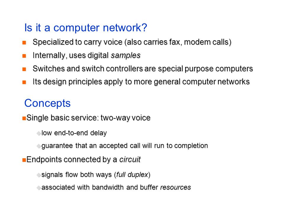 Is it a computer network? Specialized to carry voice (also carries fax, modem calls) Specialized to carry voice (also carries fax, modem calls) Intern