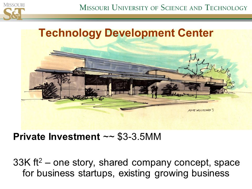 Technology Development Center Private Investment ~~ $3-3.5MM 33K ft 2 – one story, shared company concept, space for business startups, existing growing business