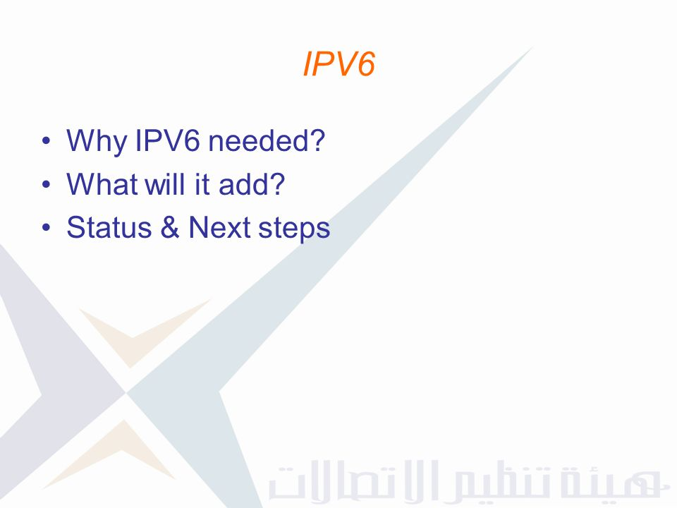 IPV6 Why IPV6 needed? What will it add? Status & Next steps