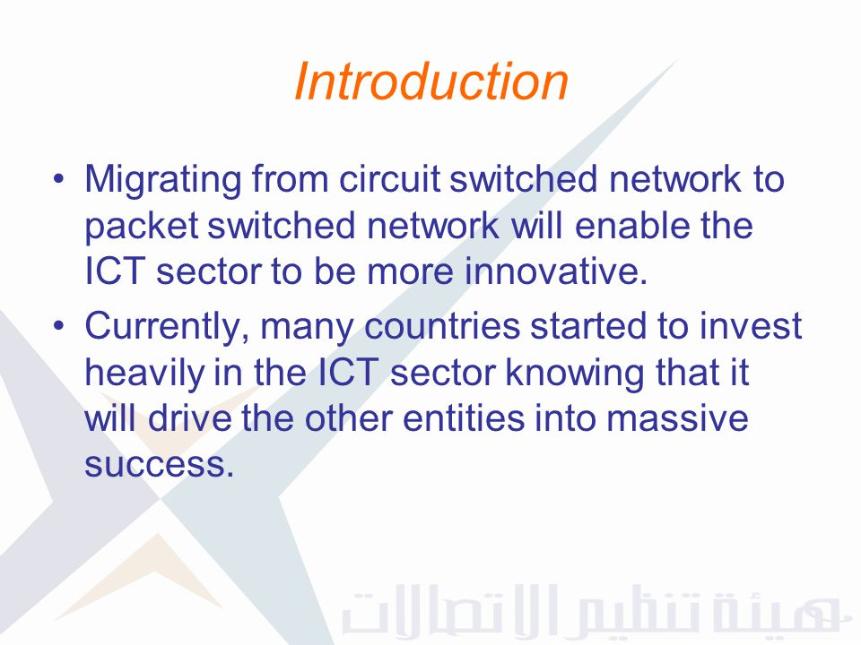 Migrating from circuit switched network to packet switched network will enable the ICT sector to be more innovative. Currently, many countries started