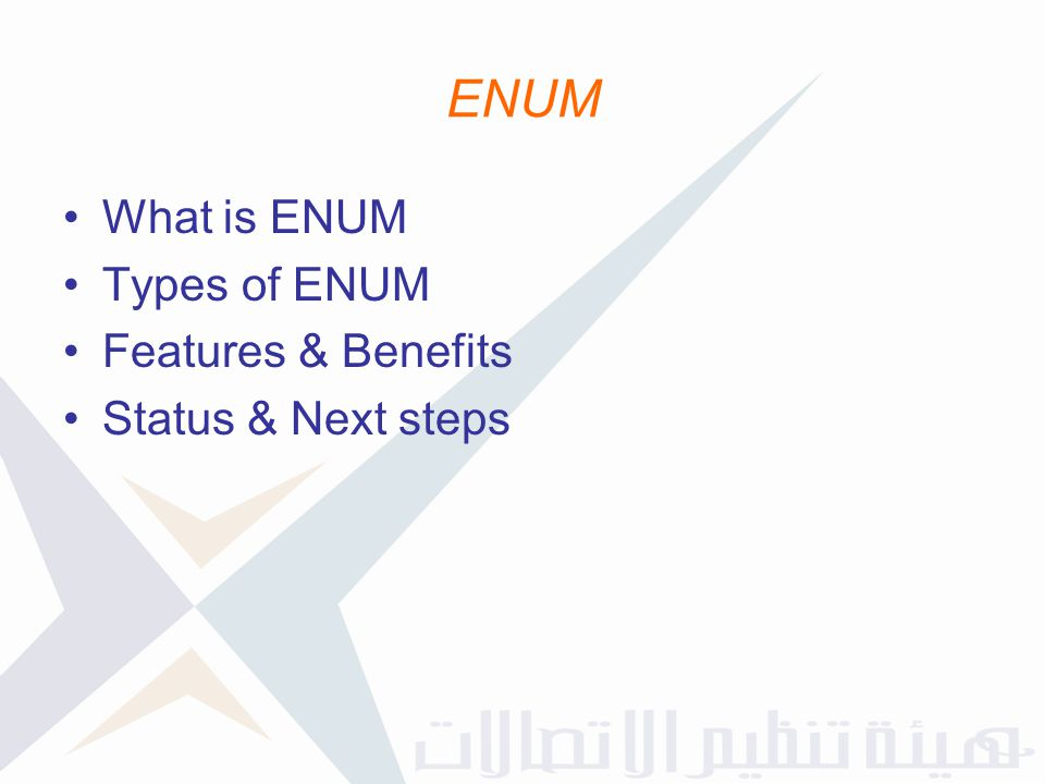 ENUM What is ENUM Types of ENUM Features & Benefits Status & Next steps
