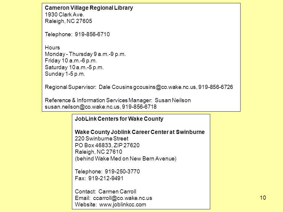 10 Cameron Village Regional Library 1930 Clark Ave. Raleigh, NC 27605 Telephone: 919-856-6710 Hours Monday - Thursday 9 a.m.-9 p.m. Friday 10 a.m.-6 p
