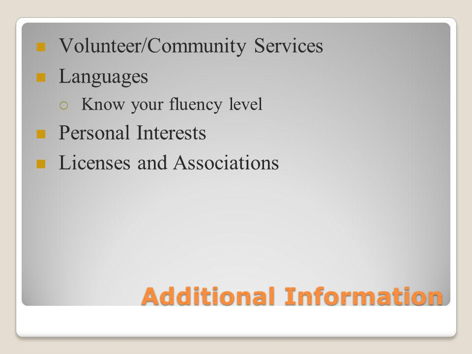 Additional Information Volunteer/Community Services Languages Know your fluency level Personal Interests Licenses and Associations