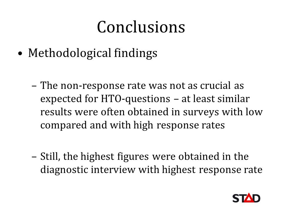 Conclusions Methodological findings –The non-response rate was not as crucial as expected for HTO-questions – at least similar results were often obta