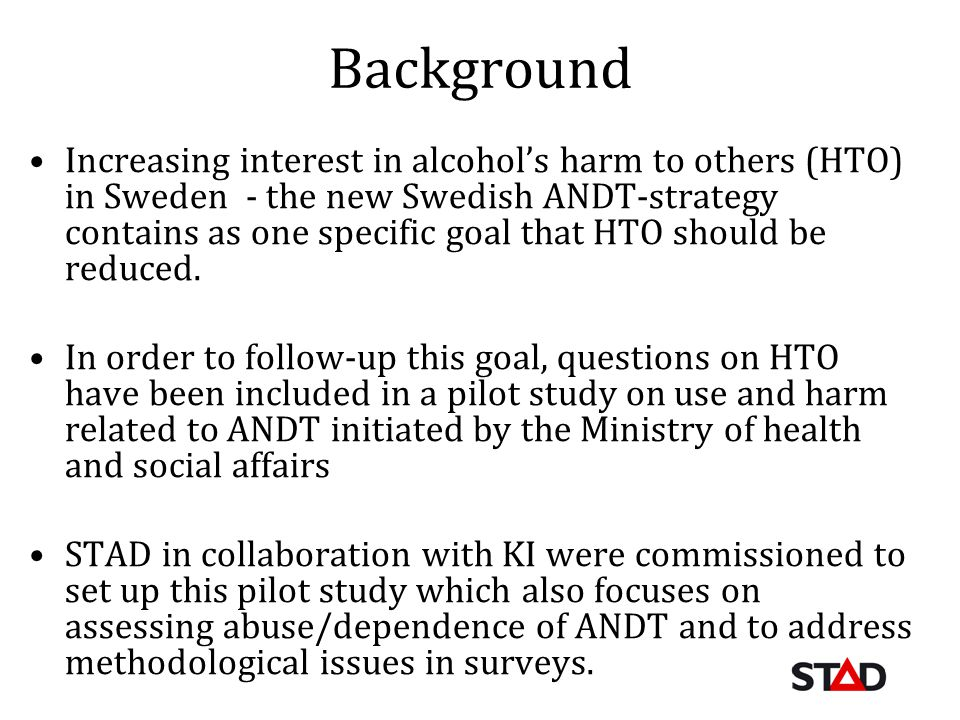 Background Increasing interest in alcohols harm to others (HTO) in Sweden - the new Swedish ANDT-strategy contains as one specific goal that HTO shoul
