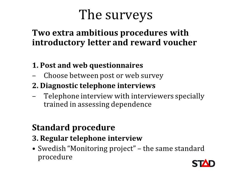 The surveys Two extra ambitious procedures with introductory letter and reward voucher 1. Post and web questionnaires –Choose between post or web surv