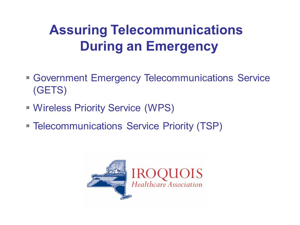 Government Emergency Telecommunications Service (GETS) Wireless Priority Service (WPS) Telecommunications Service Priority (TSP) Assuring Telecommunic