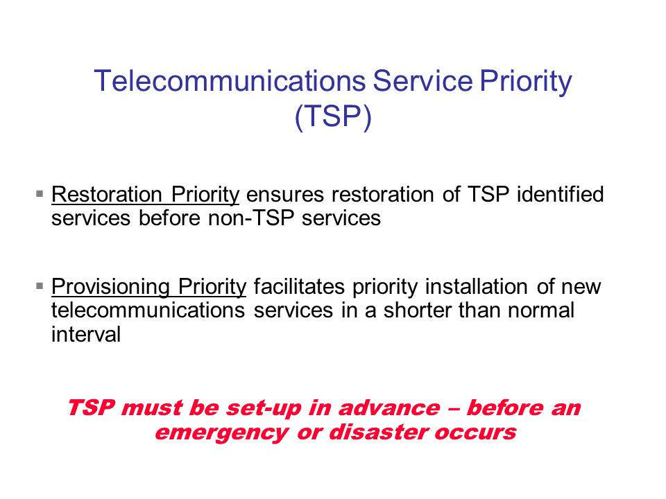 Telecommunications Service Priority (TSP) Restoration Priority ensures restoration of TSP identified services before non-TSP services Provisioning Pri