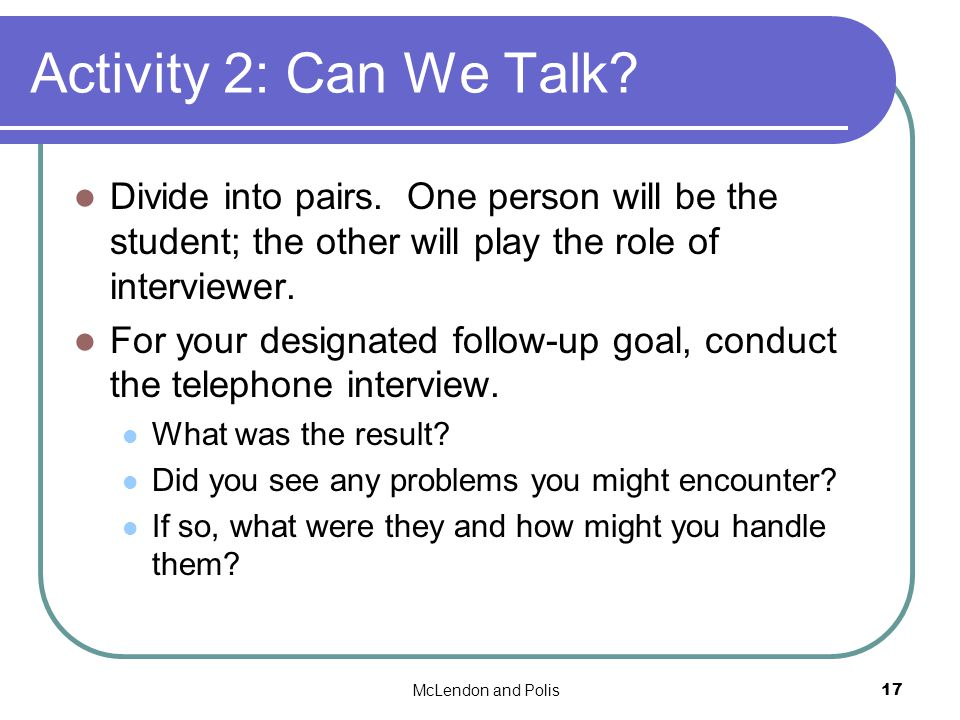 McLendon and Polis17 Activity 2: Can We Talk. Divide into pairs.