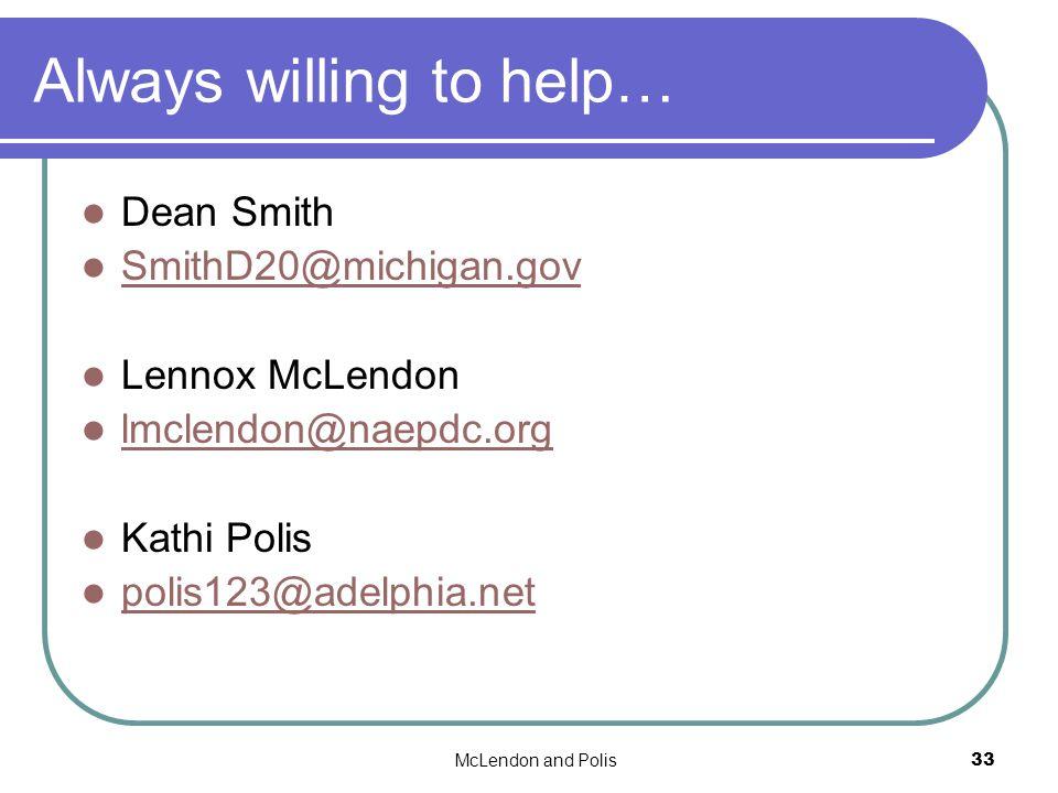 McLendon and Polis33 Always willing to help… Dean Smith SmithD20@michigan.gov Lennox McLendon lmclendon@naepdc.org Kathi Polis polis123@adelphia.net