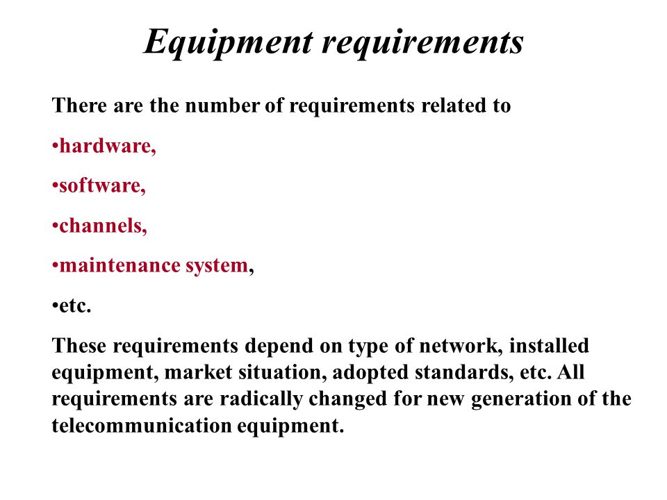 Equipment requirements There are the number of requirements related to hardware, software, channels, maintenance system, etc.
