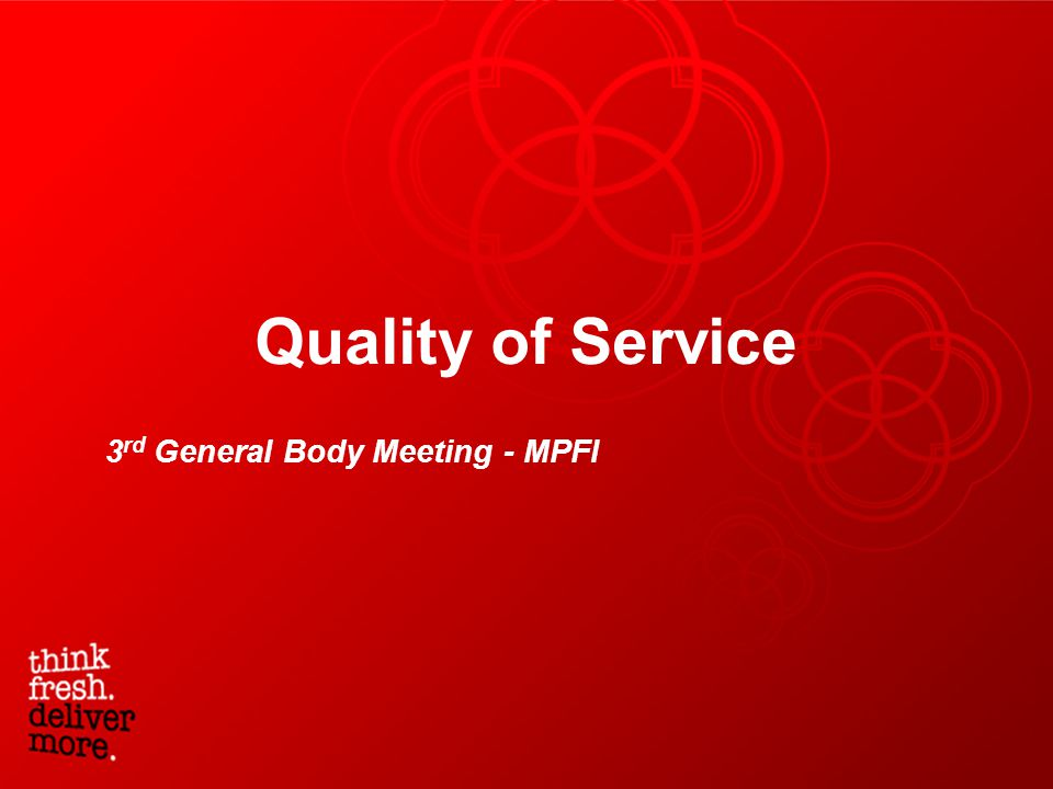 Quality of Service 3 rd General Body Meeting - MPFI