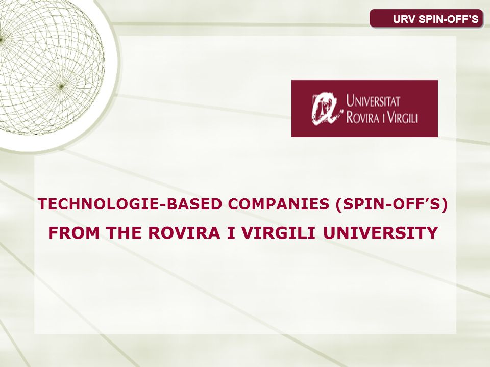 TECHNOLOGIE-BASED COMPANIES (SPIN-OFFS) FROM THE ROVIRA I VIRGILI UNIVERSITY URV SPIN-OFFS