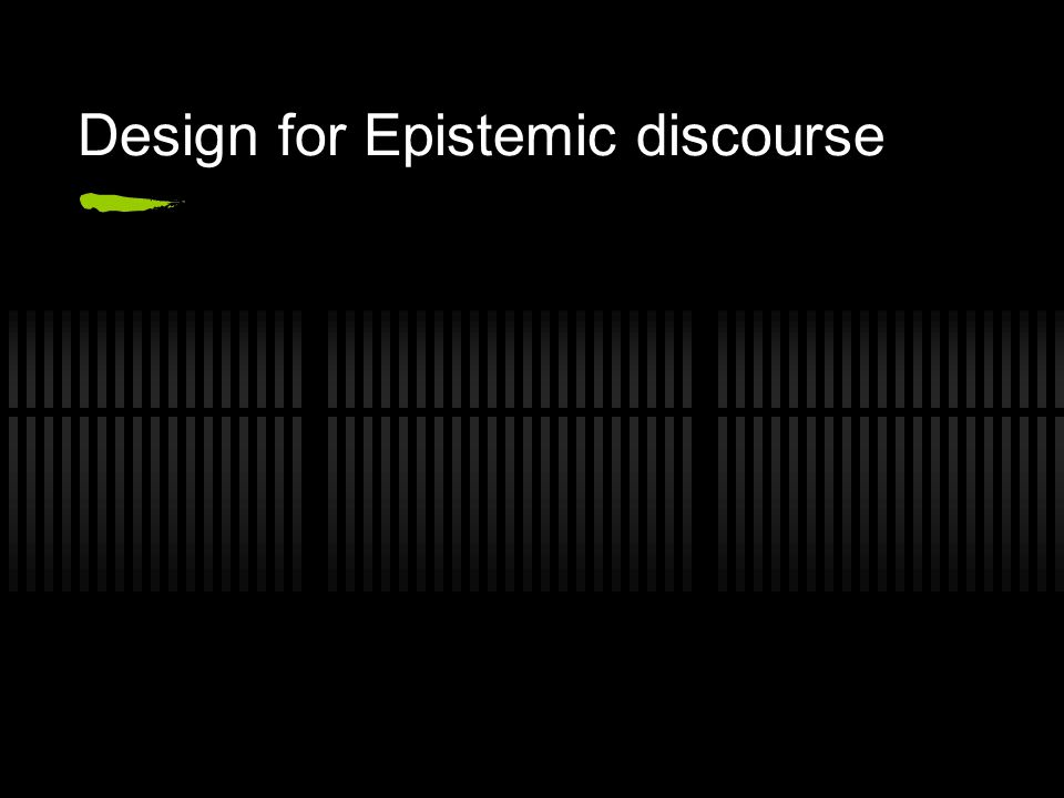 Design for Epistemic discourse