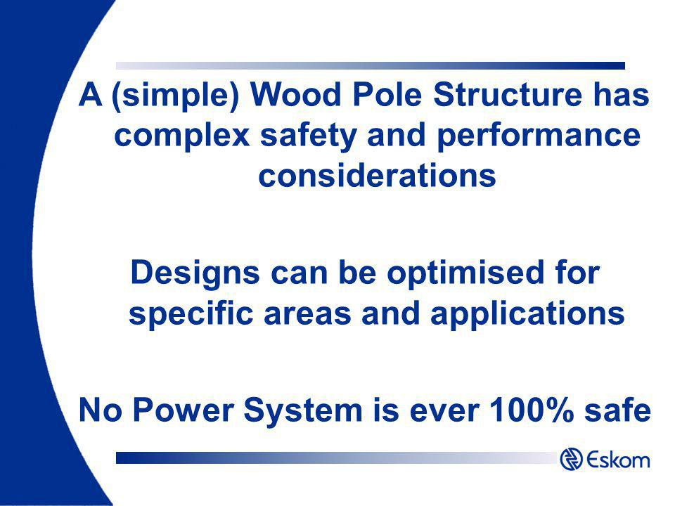 A (simple) Wood Pole Structure has complex safety and performance considerations Designs can be optimised for specific areas and applications No Power