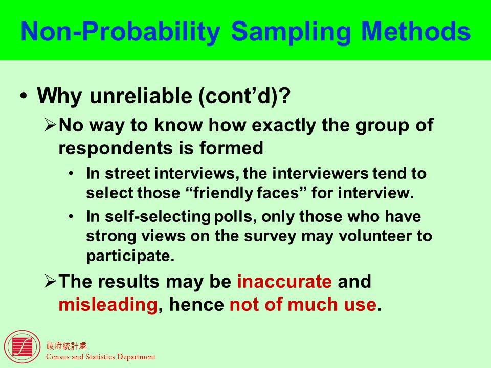 Census and Statistics Department Non-Probability Sampling Methods Why unreliable (contd).