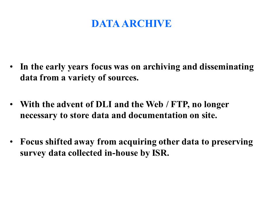 DATA ARCHIVE In the early years focus was on archiving and disseminating data from a variety of sources.